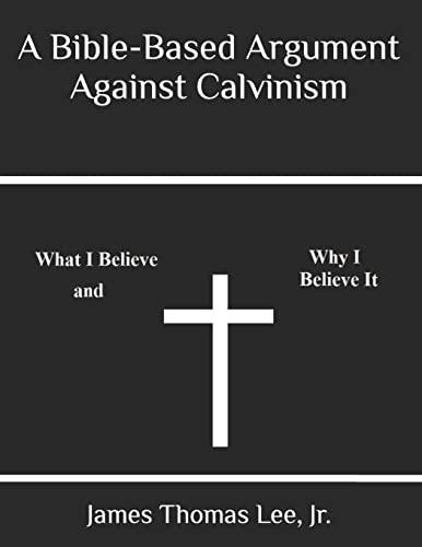 9781491040874: A Bible-Based Argument Against Calvinism
