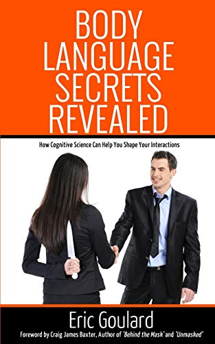 9781491040959: Body Language Secrets Revealed: How Cognitive Science Can Help You Shape Your Interactions