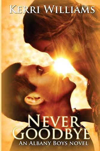 9781491041291: Never Goodbye: An Albany Boys novel (Volume 1)