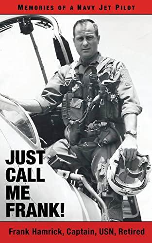 9781491042038: Just Call Me Frank!: Memories of a Navy Jet Pilot
