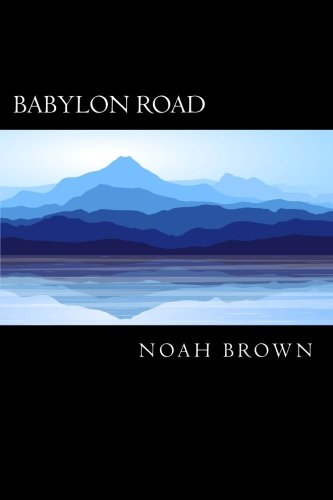 9781491043806: Babylon Road (Volume 1)