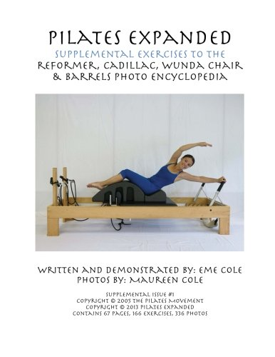 9781491044674: Pilates Expanded Supplemental Exercises To The Reformer, Cadillac, Wunda Chair & Barrels Photo Encyclopedia: Volume 1
