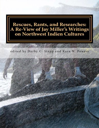 Rescues, Rants and Researches A Re-View of Jay Miller's Writings on Northwest Indien Cultures: ...