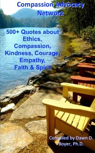 9781491046258: 500+ Quotes About Ethics, Compassion, Kindness, Courage, Empathy, Faith & Spirit: Compassion Advocacy Network - A Pocket Book of Quotes