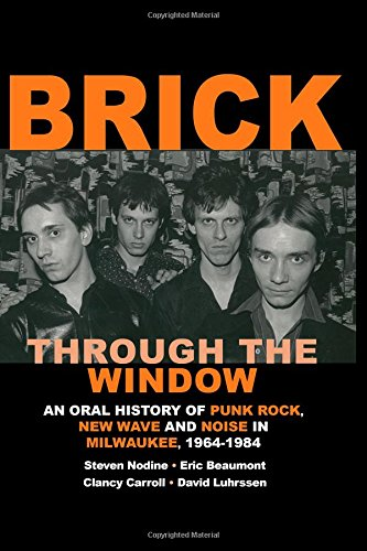 Brick Through the Window: An Oral History of Milwaukee Music of the 70's & 80;s