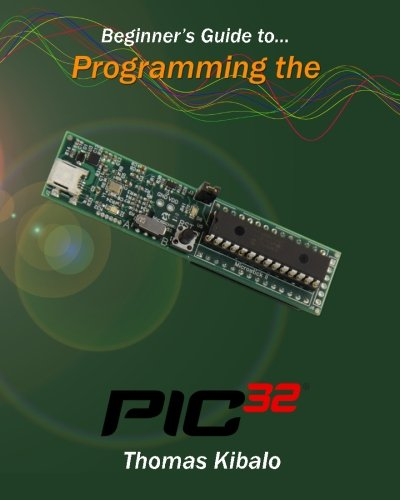 9781491046982: Beginner's Guide to Programming the PIC32