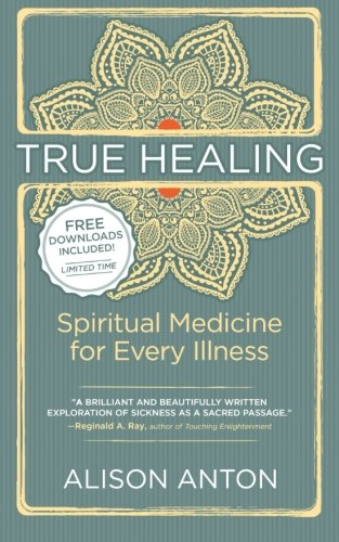9781491047743: True Healing: Spiritual Medicine for Every Illness -- A Mind-Body Guide for Managing Stress, Trauma, Disease, and Pain