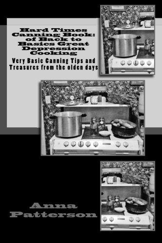 9781491049624: Hard Times Canning Book: of Back to Basics Great Depression Cooking: Very Basic Canning Tips and Treasures from the olden days