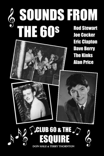 9781491051238: Sounds From The 60s - Club 60 & The Esquire: Behind the scenes during the great days of 60s rock n' roll, blues, pop and jazz