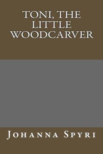 9781491051580: Toni, the Little Woodcarver
