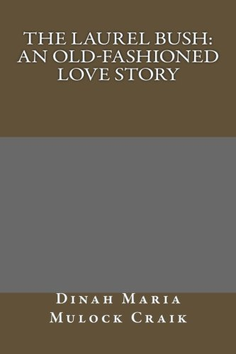 9781491051832: The Laurel Bush: An Old-Fashioned Love Story