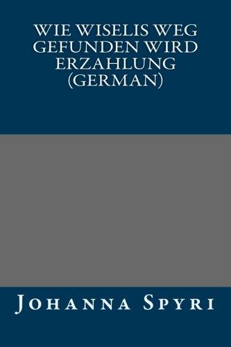 9781491051955: Wie Wiselis Weg gefunden wird Erzahlung (German) (German Edition)