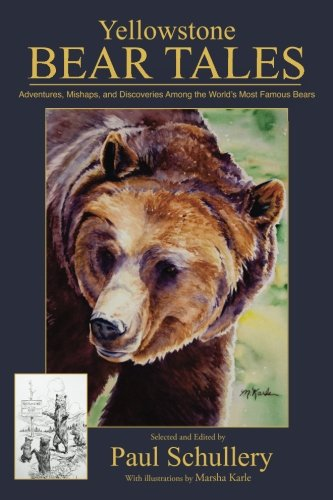 9781491052396: Yellowstone Bear Tales: Adventures, Mishaps, and Discoveries Among the World's Most Famous Bears