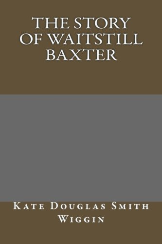 9781491053867: The Story of Waitstill Baxter