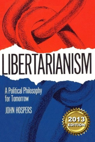 9781491056370: Libertarianism 2013: A Political Philosophy for Tomorrow