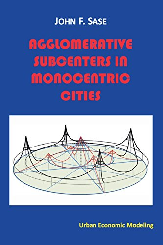 Agglomerative Subcenters: In Monocentric Cities: John F. Sase Ph.D.
