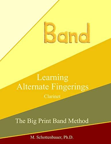 Learning Alternate Fingerings: Clarinet (The Big Print Band Method): M. Schottenbauer