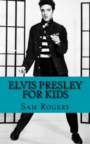 9781491062142: Elvis Presley for Kids: A Biography of Elvis Presley Just for Kids!