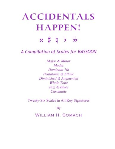 9781491063019: ACCIDENTALS HAPPEN! A Compilation of Scales for Bassoon Twenty-Six Scales in All Key Signatures: Major & Minor, Modes, Dominant 7th, Pentatonic & ... Whole Tone, Jazz & Blues, Chromatic