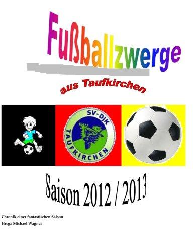 9781491064771: Fußballzwerge aus Taufkirchen: Chronik der Saison 2012/2013: Volume 1