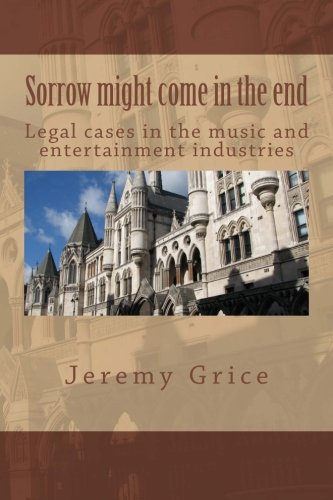 9781491065747: Sorrow might come in the end: Legal cases in the music and entertainment industries