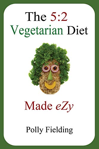 The 5: 2 Vegetarian Diet Made Ezy: Fielding, Polly