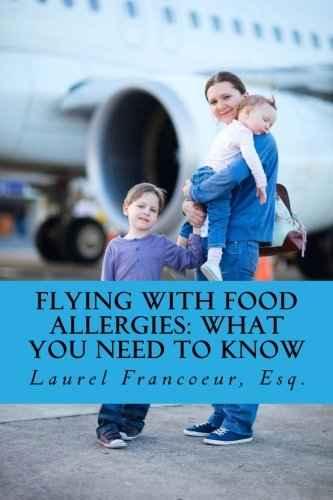 Flying with Food Allergies: What You Need to Know: Laurel J. Francoeur Esq.