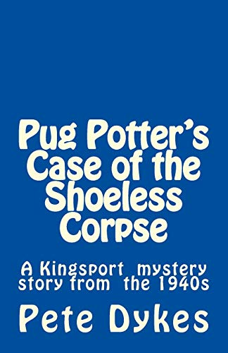 9781491066522: Pug Potter's Case of the Shoeless Corpse: A Kingsport narritive of the old days