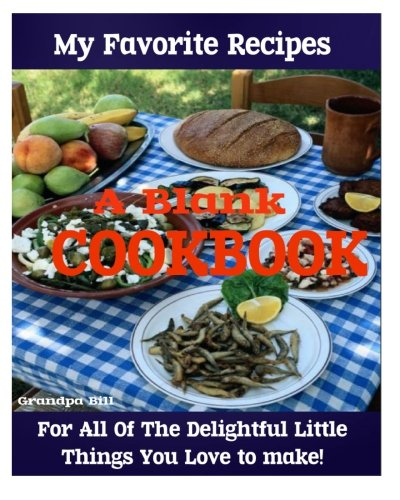 9781491067505: My Favorite Recipes A Blank Cookbook: For all of the delightful little things you love to make