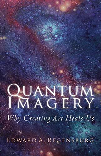 9781491070284: Quantum Imagery: Why Creating Art Heals Us