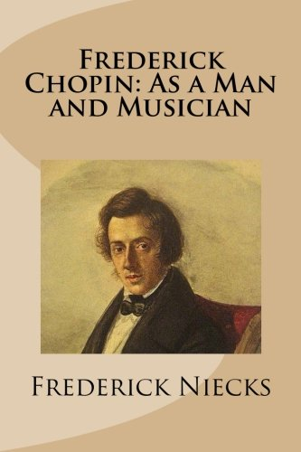 chopin man and music Music was frederick chopin's life in a bottle he was an amazing composer with outstanding talents at the age of seven he had written his first piano piece that not only intrigued the world but ignited a spark in chopin that would guide him through the coming years of his successful life.