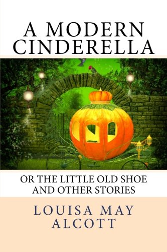 9781491070772: A Modern Cinderella: or The Little Old Shoe And Other Stories