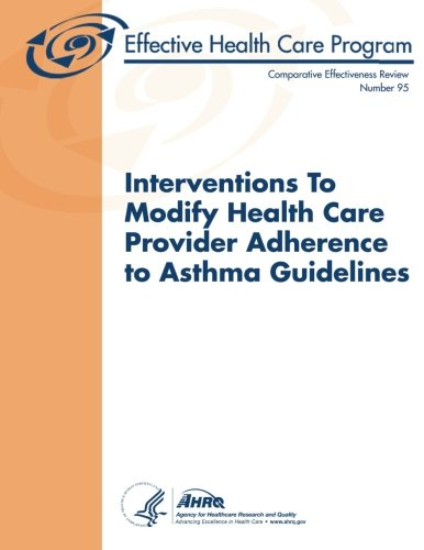9781491071656: Interventions to Modify Health Care Provider Adherence to Asthma Guidelines: Comparative Effectiveness Review Number 95