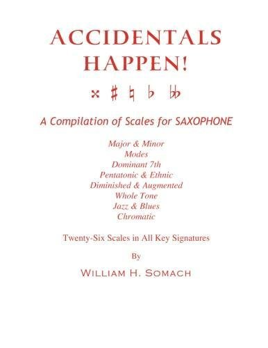 9781491071908: ACCIDENTALS HAPPEN! A Compilation of Scales for Saxophone Twenty-Six Scales in All Key Signatures: Major & Minor, Modes, Dominant 7th, Pentatonic & ... Whole Tone, Jazz & Blues, Chromatic