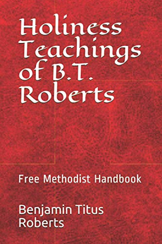 9781491072394: Free Methodist Handbook: Holiness Teachings of B.T. Roberts