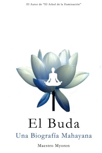 El Buda: Una Biografia Mahayana (Paperback): Myoren