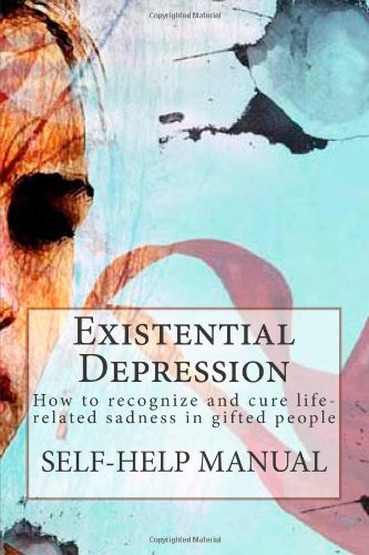9781491077450: Existential Depression: How to recognize and cure life-related sadness in gifted people