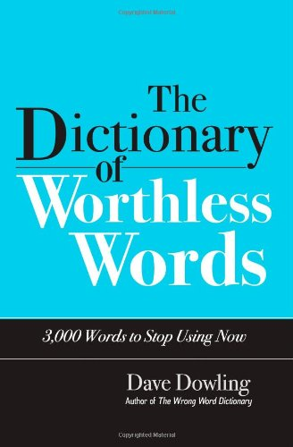 9781491078310: The Dictionary of Worthless Words: 3,000 Words to Stop Using Now