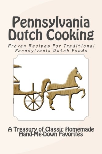 9781491078938: Pennsylvania Dutch Cooking: Proven Recipes For Traditional Pennsylvania Dutch Foods