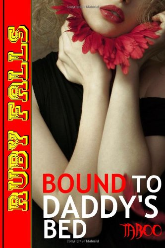 9781491079171: Bound to Daddy's Bed: Daddy Daughter Rough Sex Taboo Erotica