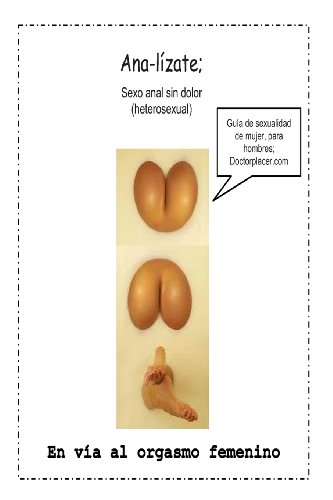 9781491079645: Anal-izate: Como hacer sexo anal sin dolor: Paso a paso hacia el orgasmo femenino (Máquinas de sexo) (Spanish Edition)