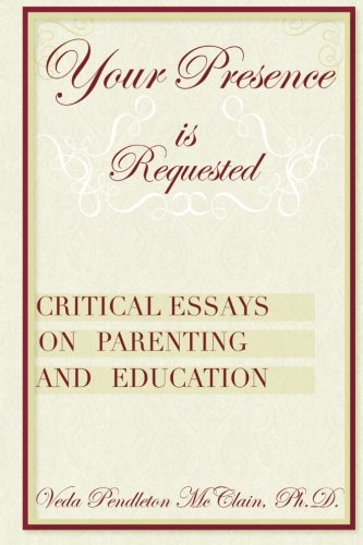 9781491079942: Your Presence is Requested: Critical Essays on Parenting and Education