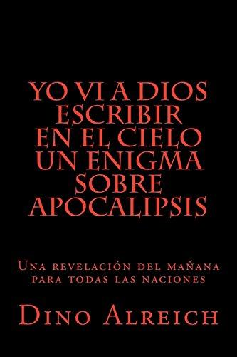 9781491079966: Yo vi a Dios escribir en el cielo un enigma sobre Apocalipsis: Una revelación del mañana para todas las naciones (Spanish Edition)