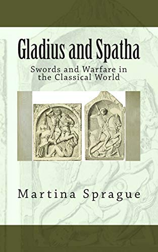 9781491080320: Gladius and Spatha: Swords and Warfare in the Classical World (Knives, Swords, and Bayonets: A World History of Edged Weapon Warfare)