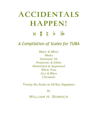 9781491080399: ACCIDENTALS HAPPEN! A Compilation of Scales for Tuba Twenty-Six Scales in All Key Signatures: Major & Minor, Modes, Dominant 7th, Pentatonic & Ethnic, ... Whole Tone, Jazz & Blues, Chromatic