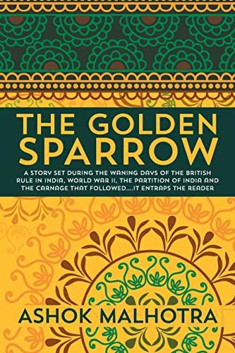 The Golden Sparrow: A story set during: Malhotra, Ashok