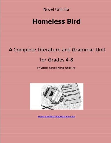 9781491082935: Novel Unit for Homeless Bird: A Complete Literature and Grammar Unit for Grades 4-8
