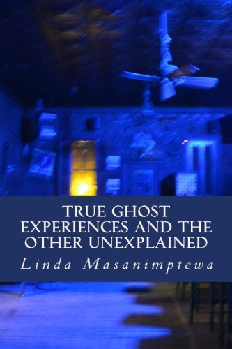 9781491083888: True Ghost Experiences and The Other Unexplained: True Ghost Experiences: and The Other Unexplained (Volume 1)