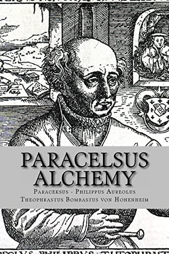9781491084694: Paracelsus - Alchemy: The Alchemical Writings of Paracelsus