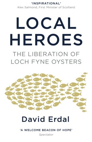 9781491086032: Local Heroes: The Liberation of Loch Fyne Oysters